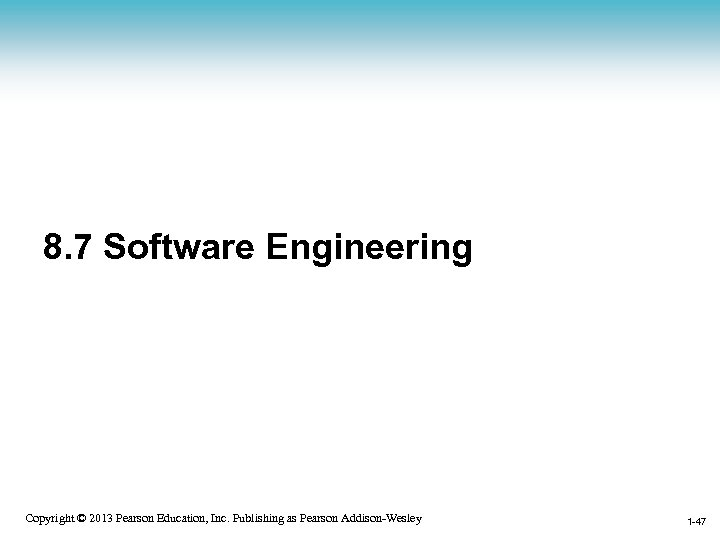 8. 7 Software Engineering 1 -47 Copyright © 2013 Pearson Education, Inc. Publishing as