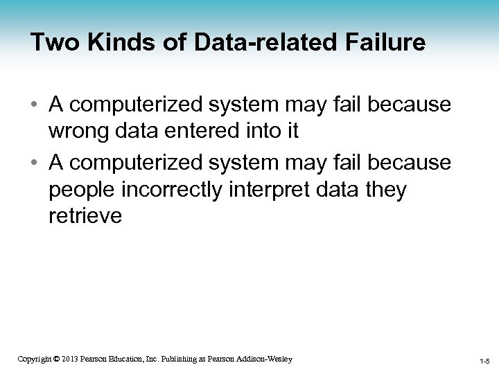 Two Kinds of Data-related Failure • A computerized system may fail because wrong data