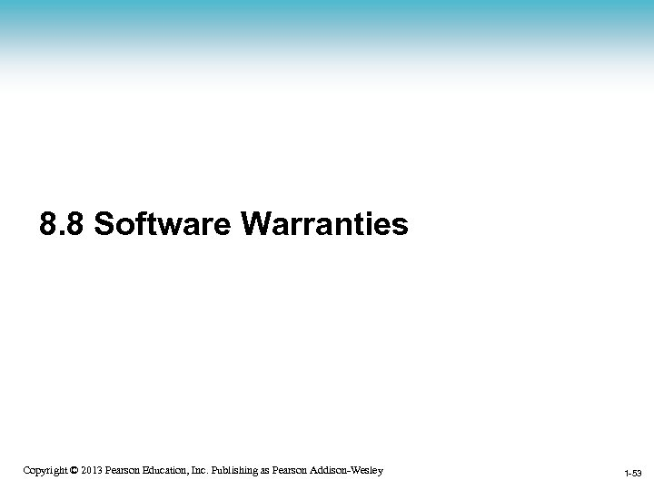 8. 8 Software Warranties 1 -53 Copyright © 2013 Pearson Education, Inc. Publishing as