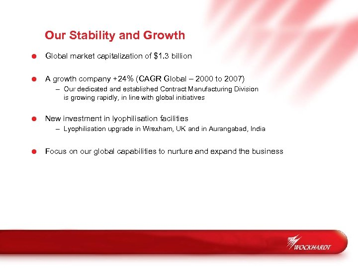 Our Stability and Growth = Global market capitalization of $1. 3 billion = A