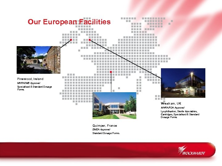 Our European Facilities Pinewood, Ireland MHRA/IMB Approval Specialised & Standard Dosage Forms Wrexham, UK