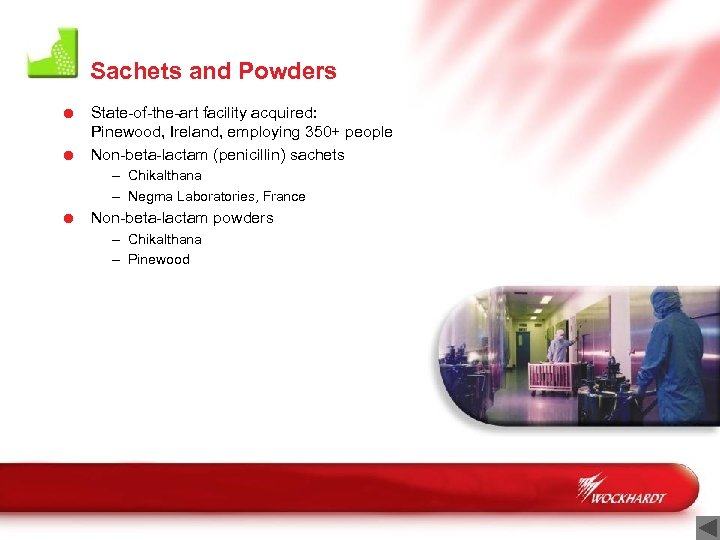 Sachets and Powders = State-of-the-art facility acquired: Pinewood, Ireland, employing 350+ people = Non-beta-lactam