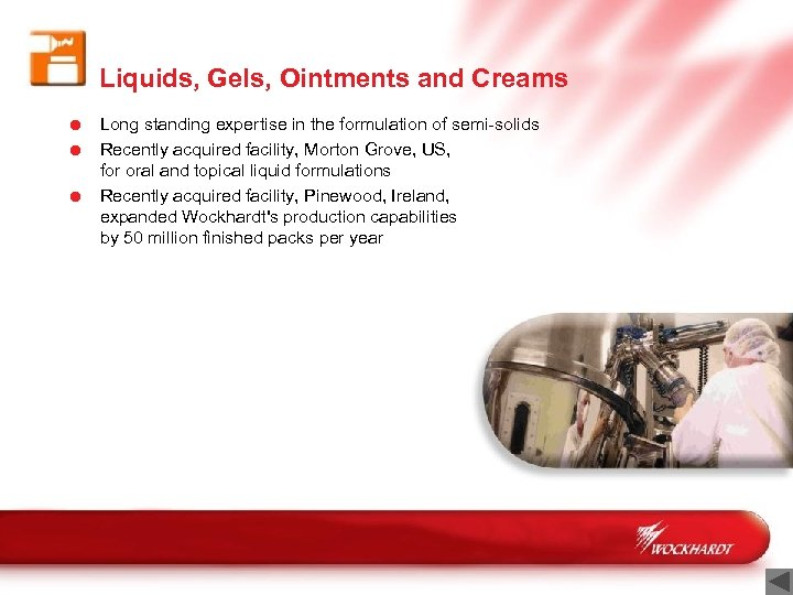 Liquids, Gels, Ointments and Creams = Long standing expertise in the formulation of semi-solids