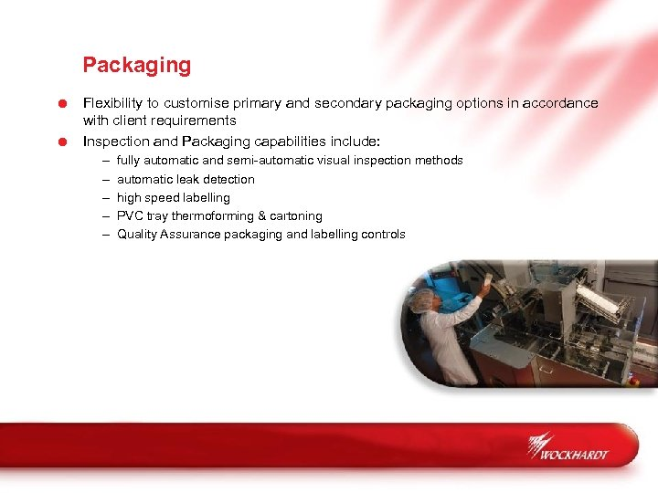 Packaging = Flexibility to customise primary and secondary packaging options in accordance with client