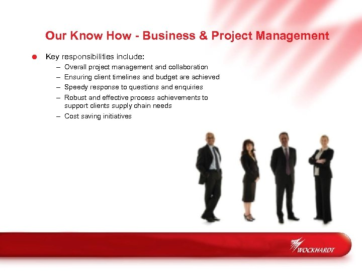 Our Know How - Business & Project Management = Key responsibilities include: – –