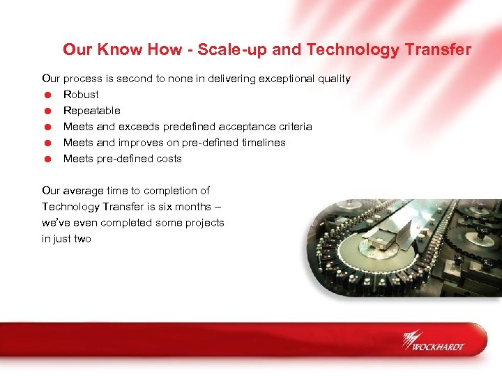 Our Know How - Scale-up and Technology Transfer Our process is second to none