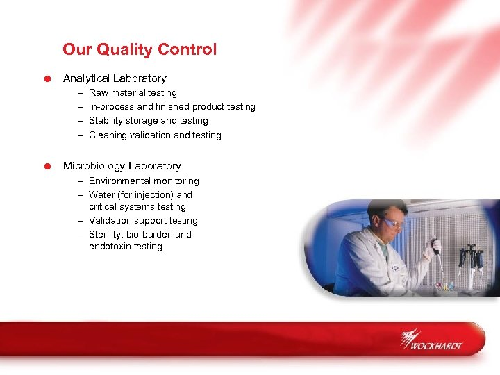 Our Quality Control = Analytical Laboratory – – Raw material testing In-process and finished