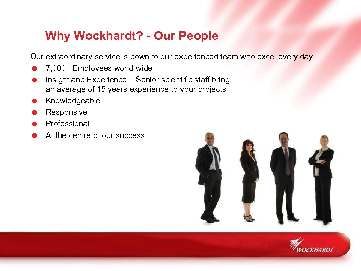 Why Wockhardt? - Our People Our extraordinary service is down to our experienced team