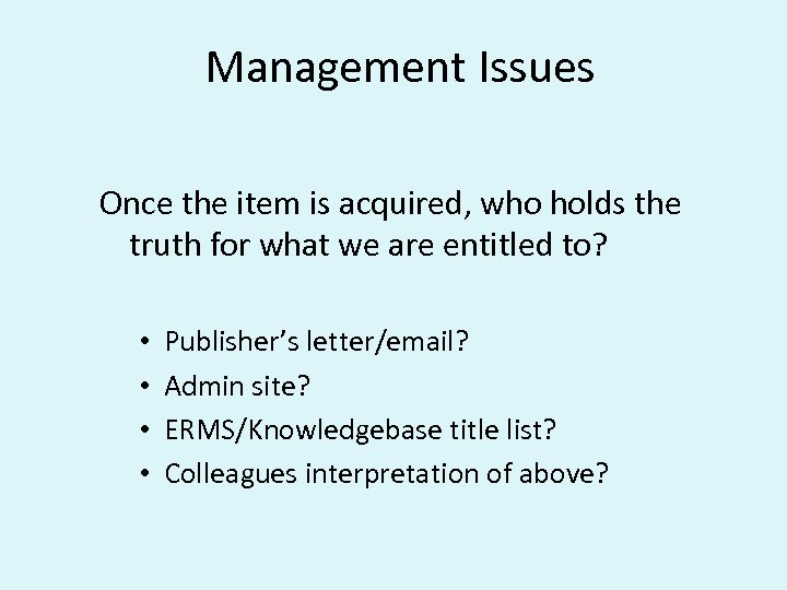 Management Issues Once the item is acquired, who holds the truth for what we