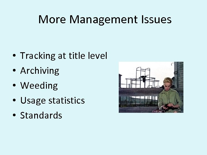 More Management Issues • • • Tracking at title level Archiving Weeding Usage statistics