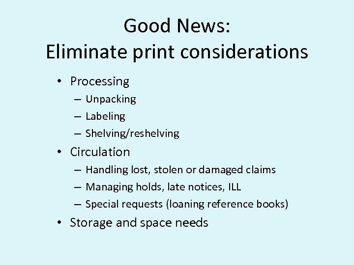Good News: Eliminate print considerations • Processing – Unpacking – Labeling – Shelving/reshelving •