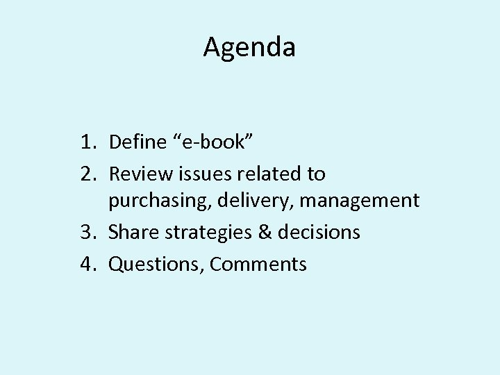 """Agenda 1. Define """"e-book"""" 2. Review issues related to purchasing, delivery, management 3. Share"""