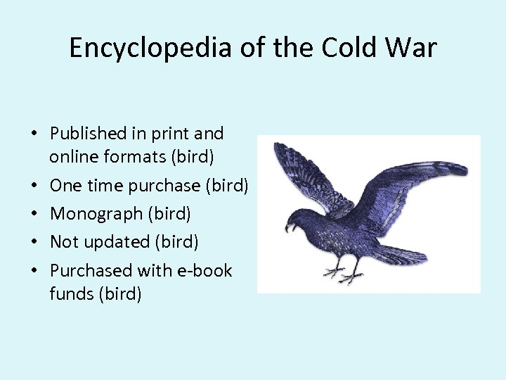 Encyclopedia of the Cold War • Published in print and online formats (bird) •