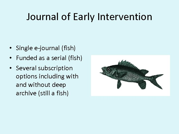 Journal of Early Intervention • Single e-journal (fish) • Funded as a serial (fish)