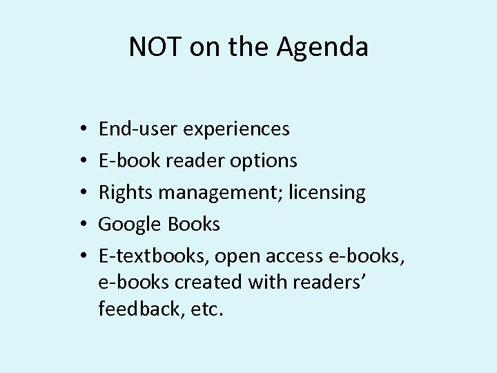 NOT on the Agenda • • • End-user experiences E-book reader options Rights management;