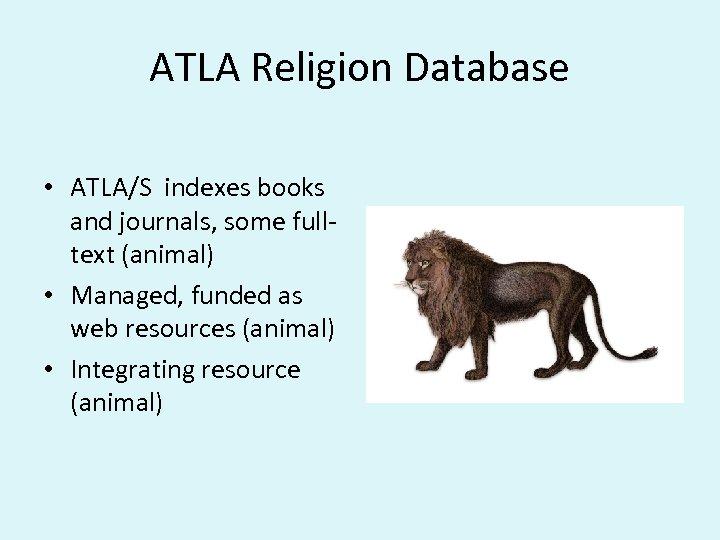 ATLA Religion Database • ATLA/S indexes books and journals, some fulltext (animal) • Managed,
