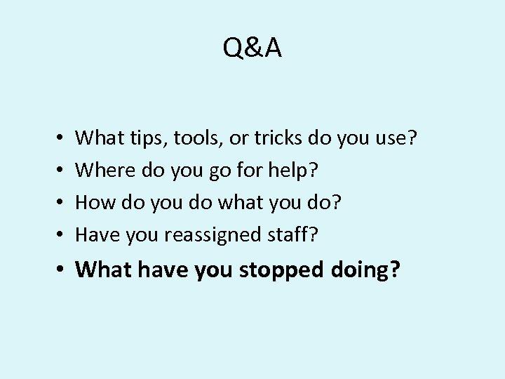 Q&A • • What tips, tools, or tricks do you use? Where do you