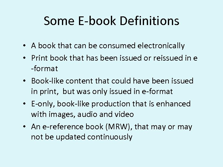 Some E-book Definitions • A book that can be consumed electronically • Print book