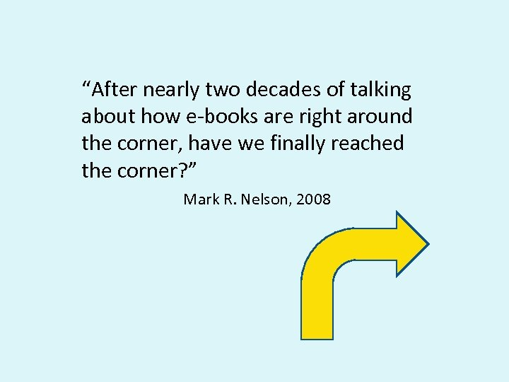 """""""After nearly two decades of talking about how e-books are right around the corner,"""