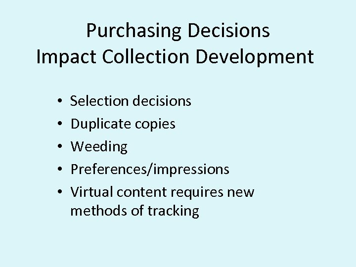 Purchasing Decisions Impact Collection Development • • • Selection decisions Duplicate copies Weeding Preferences/impressions