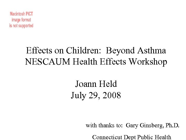 Effects on Children: Beyond Asthma NESCAUM Health Effects Workshop Joann Held July 29, 2008