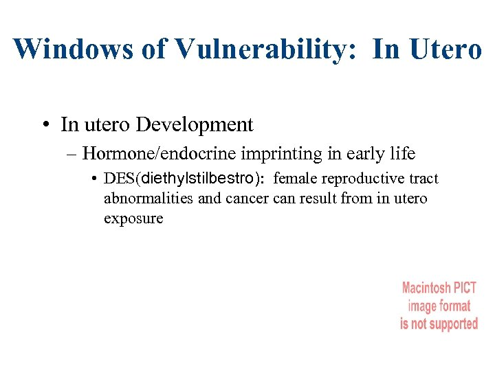 Windows of Vulnerability: In Utero • In utero Development – Hormone/endocrine imprinting in early