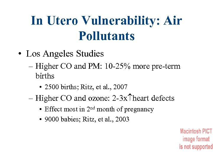 In Utero Vulnerability: Air Pollutants • Los Angeles Studies – Higher CO and PM: