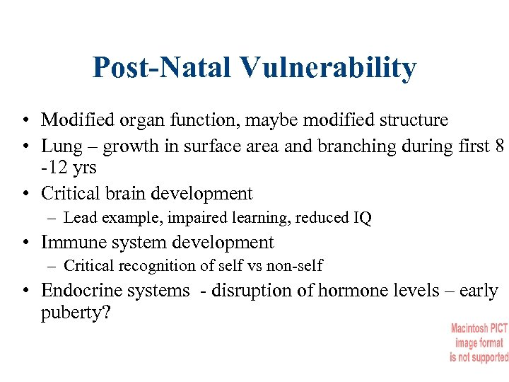 Post-Natal Vulnerability • Modified organ function, maybe modified structure • Lung – growth in