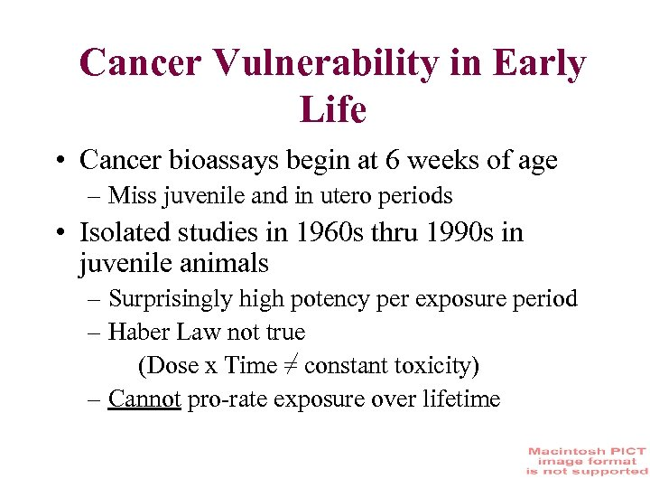 Cancer Vulnerability in Early Life • Cancer bioassays begin at 6 weeks of age