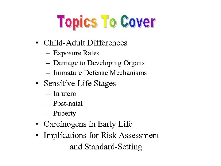 • Child-Adult Differences – Exposure Rates – Damage to Developing Organs – Immature
