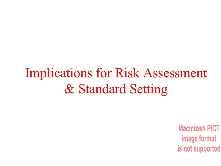 Implications for Risk Assessment & Standard Setting