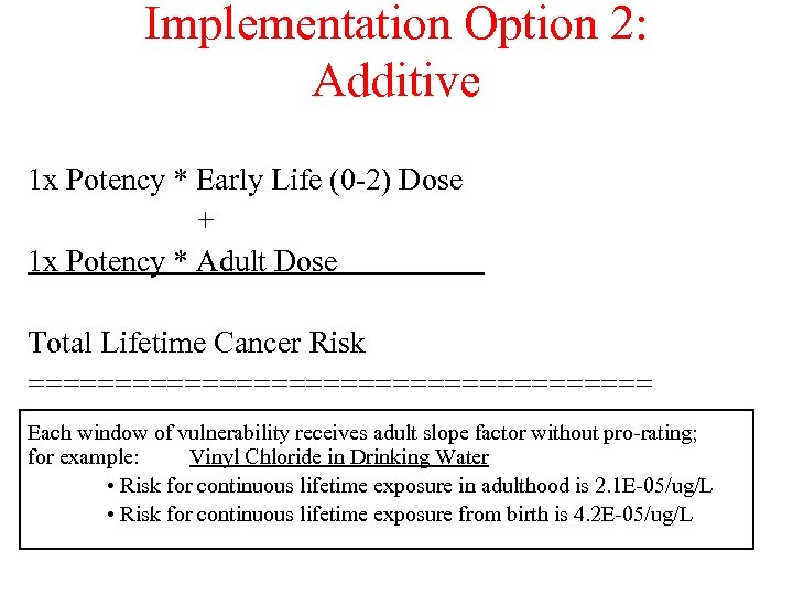 Implementation Option 2: Additive 1 x Potency * Early Life (0 -2) Dose +
