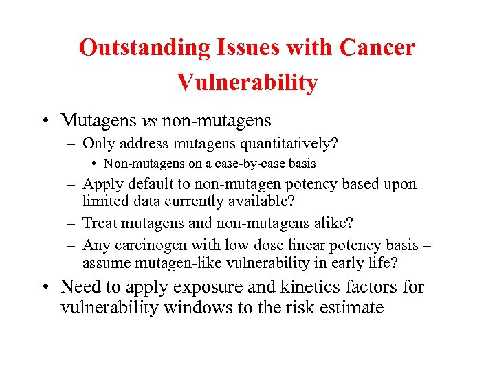 Outstanding Issues with Cancer Vulnerability • Mutagens vs non-mutagens – Only address mutagens quantitatively?