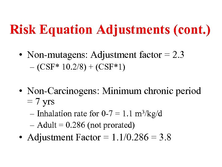 Risk Equation Adjustments (cont. ) • Non-mutagens: Adjustment factor = 2. 3 – (CSF*