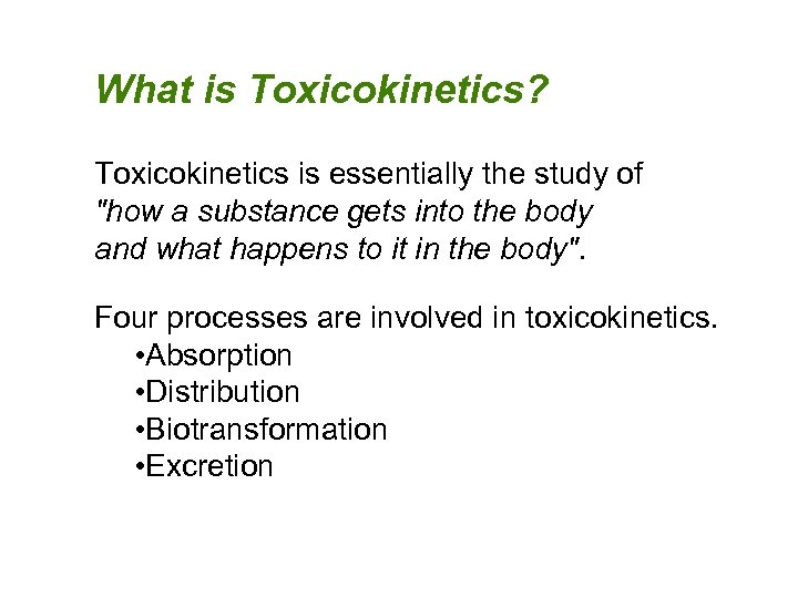 What is Toxicokinetics? Toxicokinetics is essentially the study of