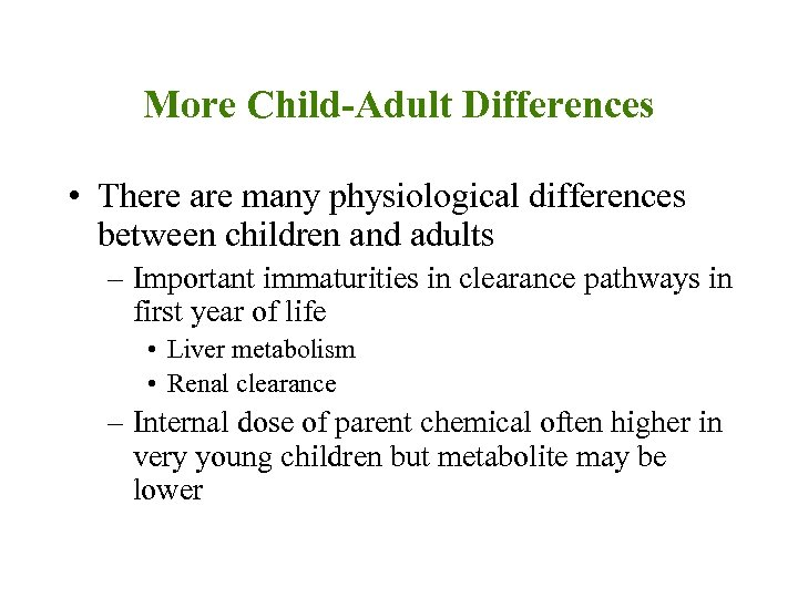 More Child-Adult Differences • There are many physiological differences between children and adults –