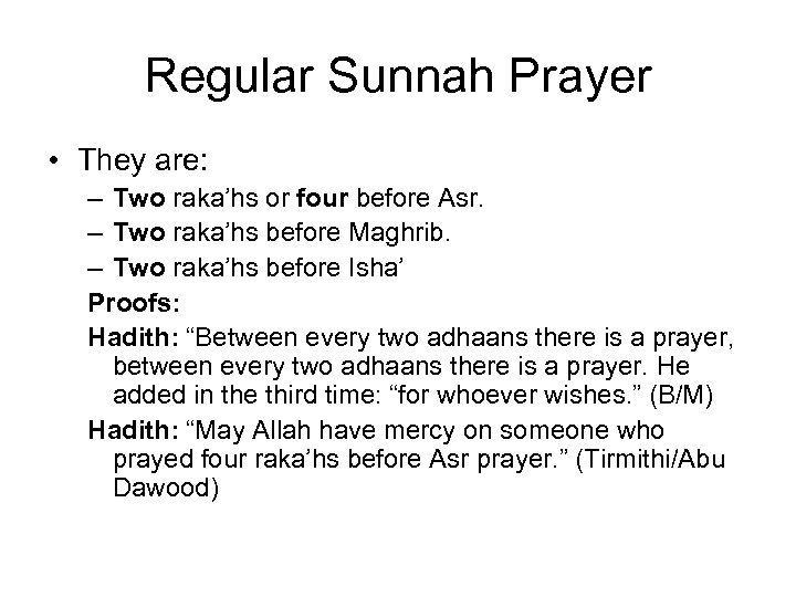Regular Sunnah Prayer • They are: – Two raka'hs or four before Asr. –