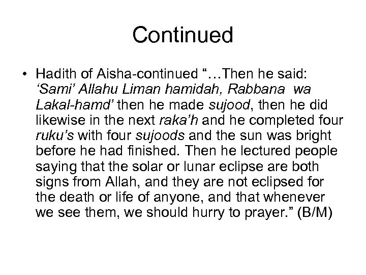 "Continued • Hadith of Aisha-continued ""…Then he said: 'Sami' Allahu Liman hamidah, Rabbana wa"