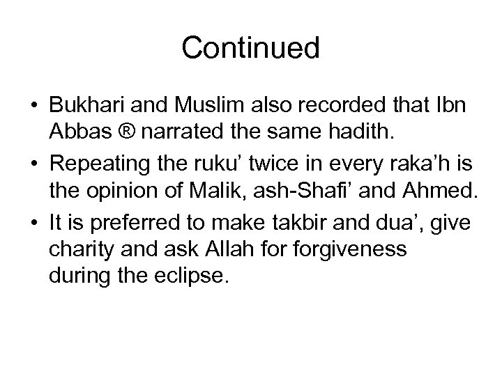Continued • Bukhari and Muslim also recorded that Ibn Abbas ® narrated the same