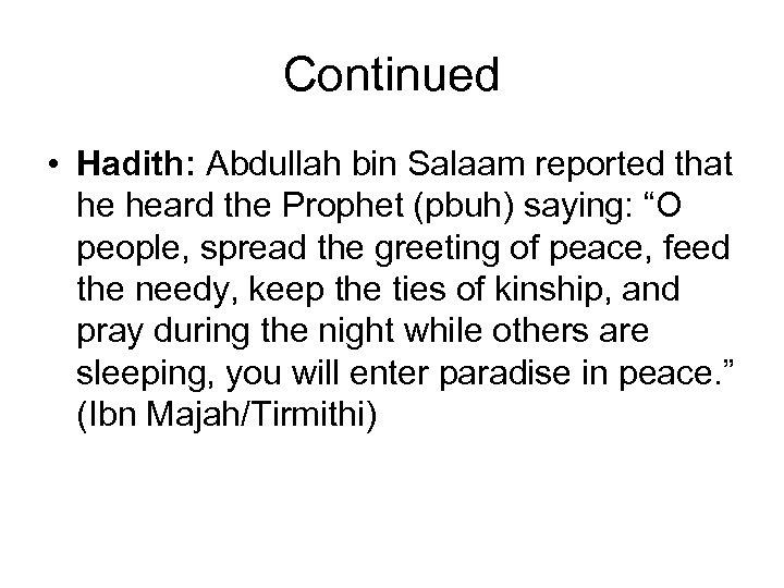 Continued • Hadith: Abdullah bin Salaam reported that he heard the Prophet (pbuh) saying: