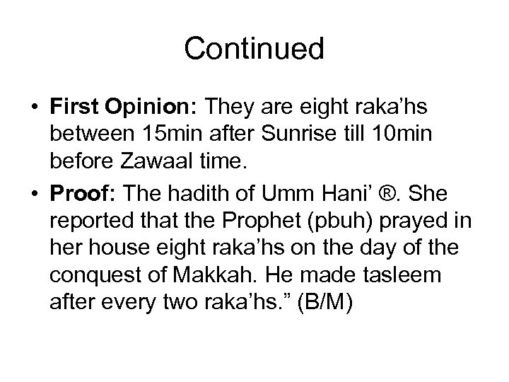 Continued • First Opinion: They are eight raka'hs between 15 min after Sunrise till