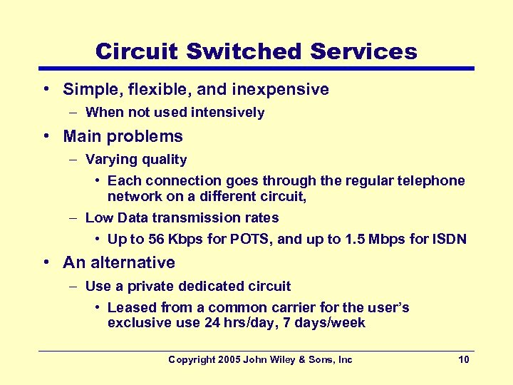 Circuit Switched Services • Simple, flexible, and inexpensive – When not used intensively •