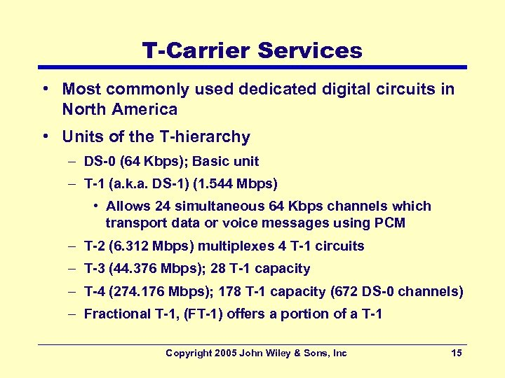 T-Carrier Services • Most commonly used dedicated digital circuits in North America • Units