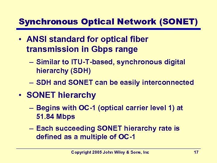 Synchronous Optical Network (SONET) • ANSI standard for optical fiber transmission in Gbps range