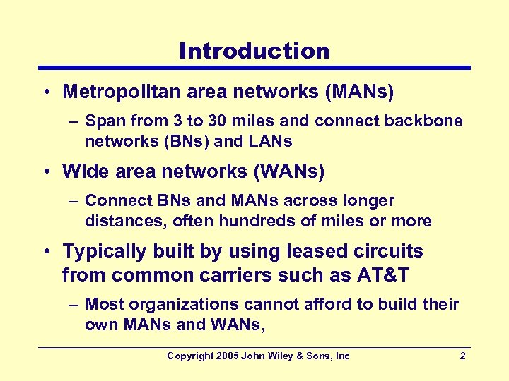 Introduction • Metropolitan area networks (MANs) – Span from 3 to 30 miles and