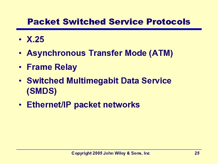 Packet Switched Service Protocols • X. 25 • Asynchronous Transfer Mode (ATM) • Frame