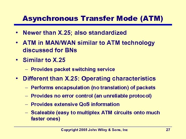 Asynchronous Transfer Mode (ATM) • Newer than X. 25; also standardized • ATM in