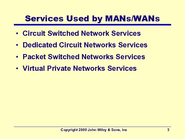 Services Used by MANs/WANs • Circuit Switched Network Services • Dedicated Circuit Networks Services