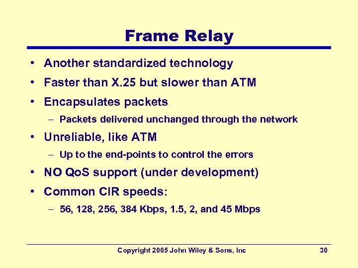 Frame Relay • Another standardized technology • Faster than X. 25 but slower than