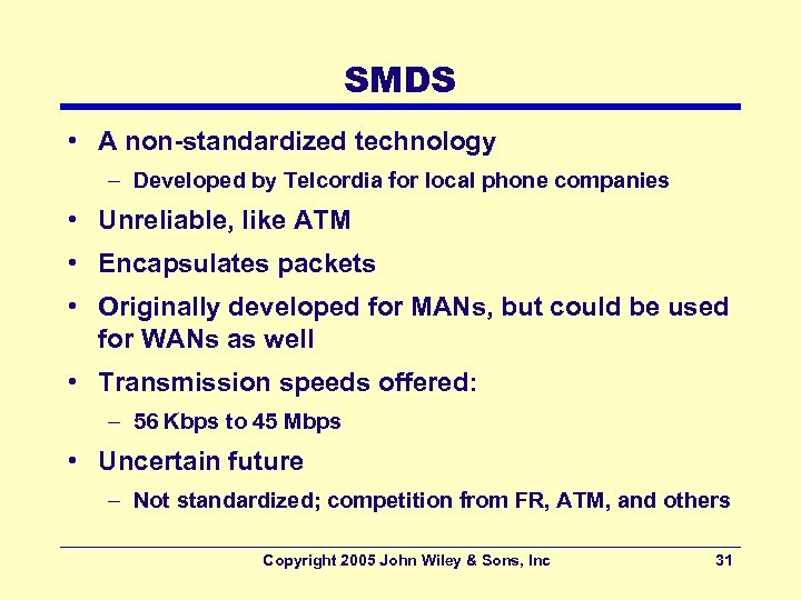 SMDS • A non-standardized technology – Developed by Telcordia for local phone companies •